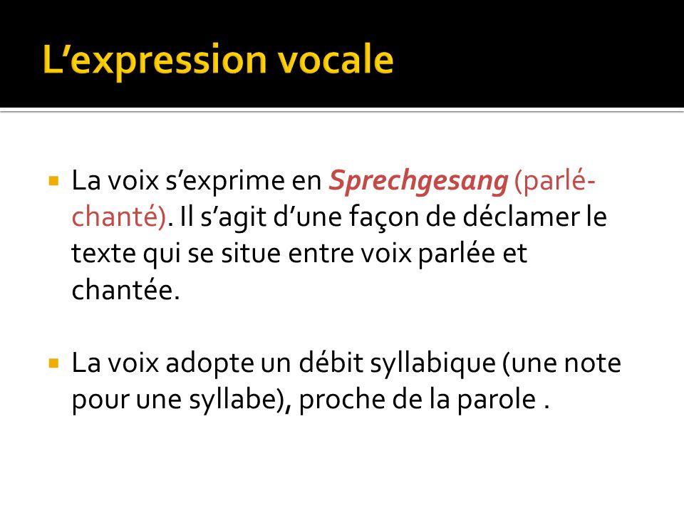 La voix sexprime en Sprechgesang (parlé- chanté).