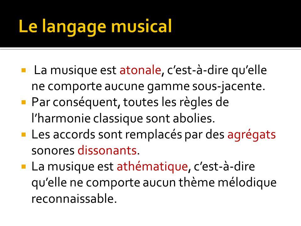 La musique est atonale, cest-à-dire quelle ne comporte aucune gamme sous-jacente.