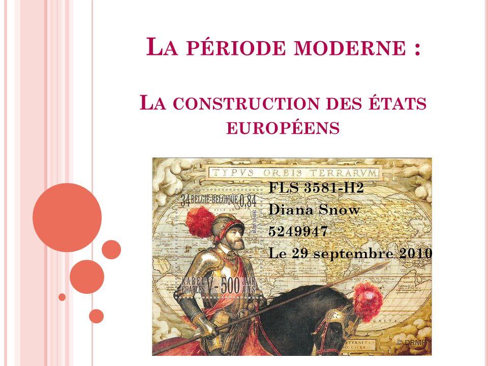 L A PÉRIODE MODERNE : L A CONSTRUCTION DES ÉTATS EUROPÉENS FLS 3581-H2 Diana Snow 5249947 Le 29 septembre 2010