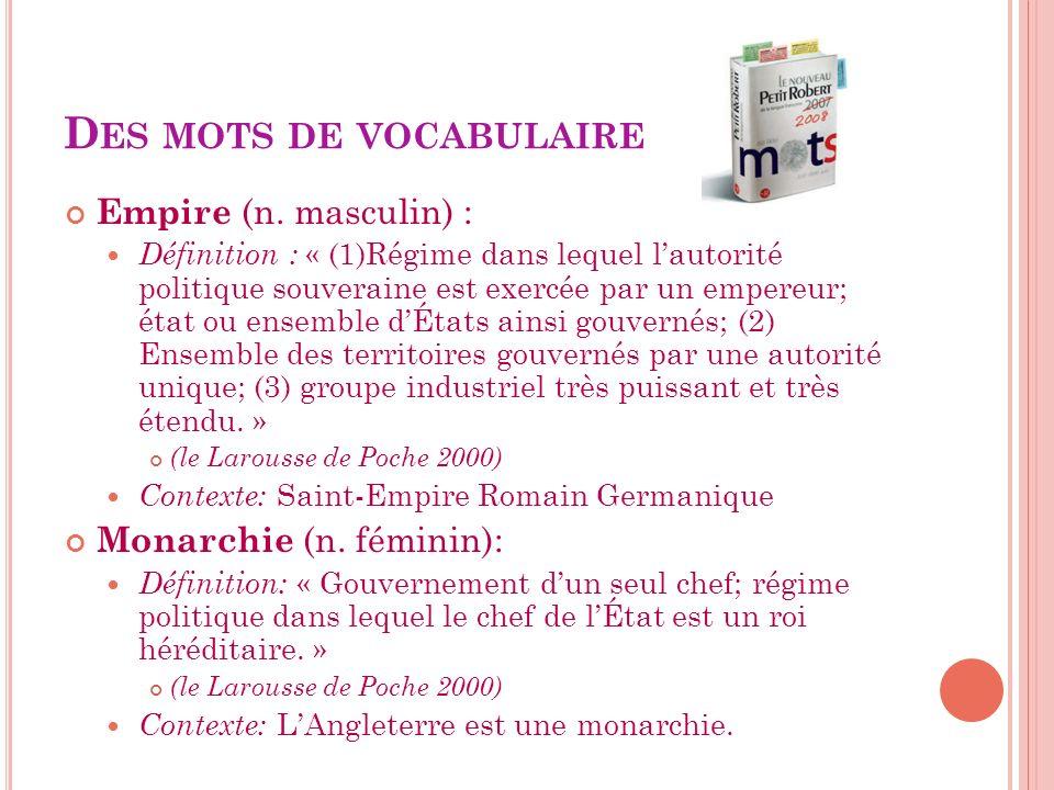 D ES MOTS DE VOCABULAIRE Empire (n. masculin) : Définition : « (1)Régime dans lequel lautorité politique souveraine est exercée par un empereur; état
