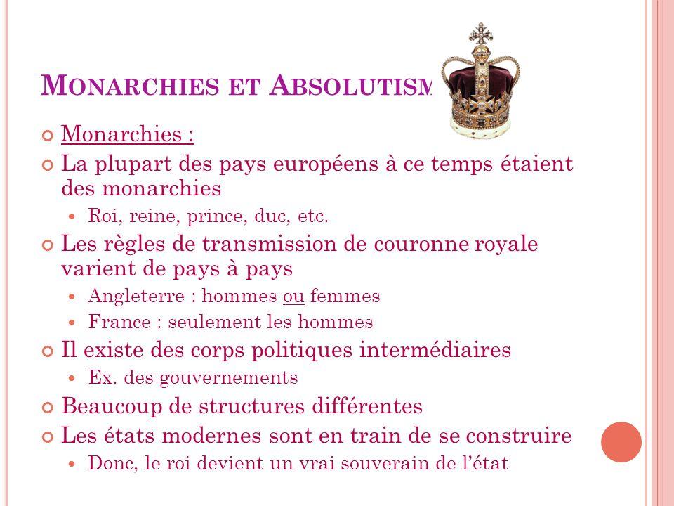 M ONARCHIES ET A BSOLUTISME Monarchies : La plupart des pays européens à ce temps étaient des monarchies Roi, reine, prince, duc, etc. Les règles de t
