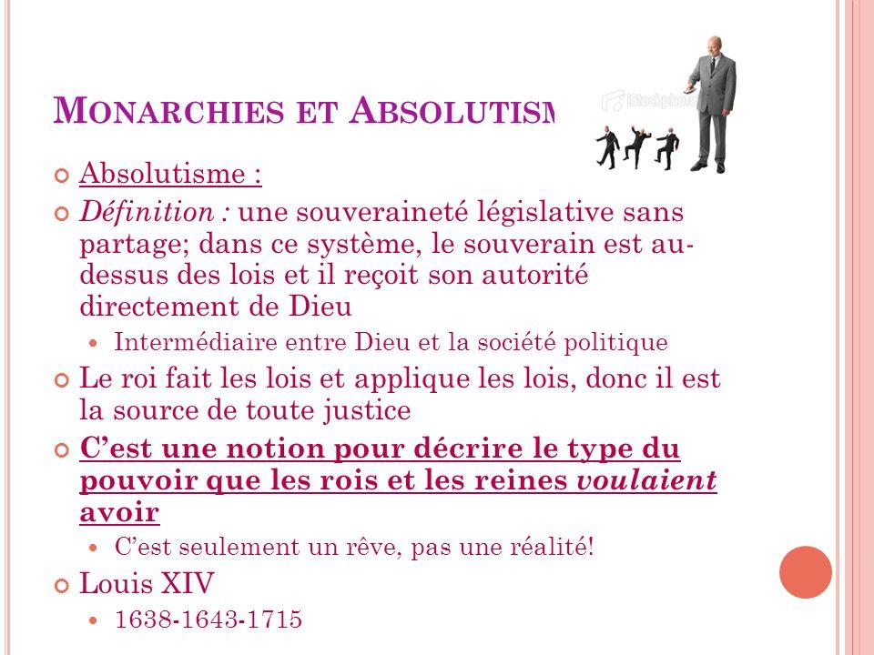M ONARCHIES ET A BSOLUTISME Absolutisme : Définition : une souveraineté législative sans partage; dans ce système, le souverain est au- dessus des loi