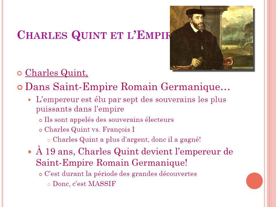 C HARLES Q UINT ET L E MPIRE Charles Quint, Dans Saint-Empire Romain Germanique… Lempereur est élu par sept des souverains les plus puissants dans lem