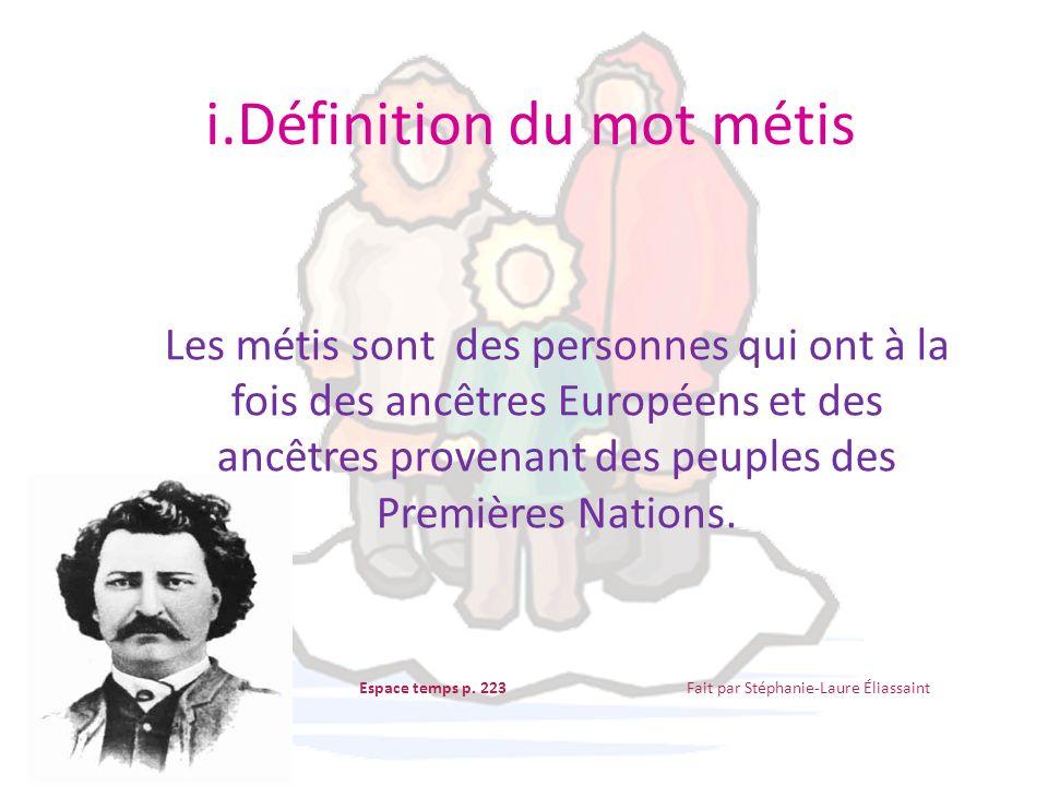 i.Définition du mot métis Les métis sont des personnes qui ont à la fois des ancêtres Européens et des ancêtres provenant des peuples des Premières Na