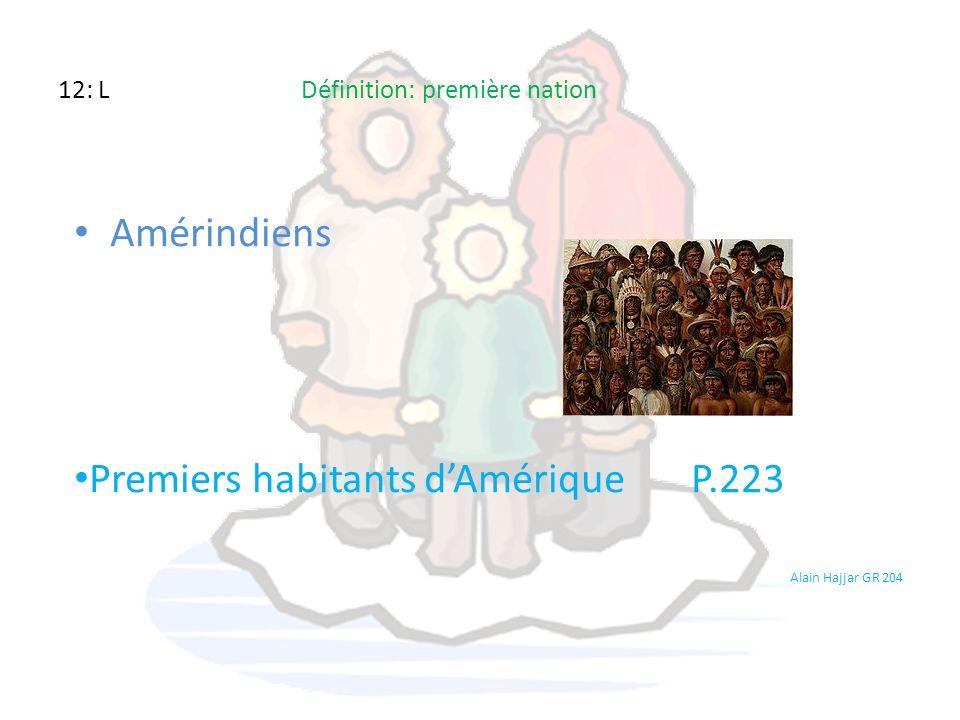 12: L Définition: première nation Amérindiens Premiers habitants dAmérique P.223 Alain Hajjar GR 204
