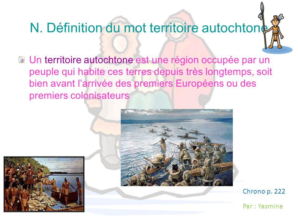 N. Définition du mot territoire autochtone Un territoire autochtone est une région occupée par un peuple qui habite ces terres depuis très longtemps,