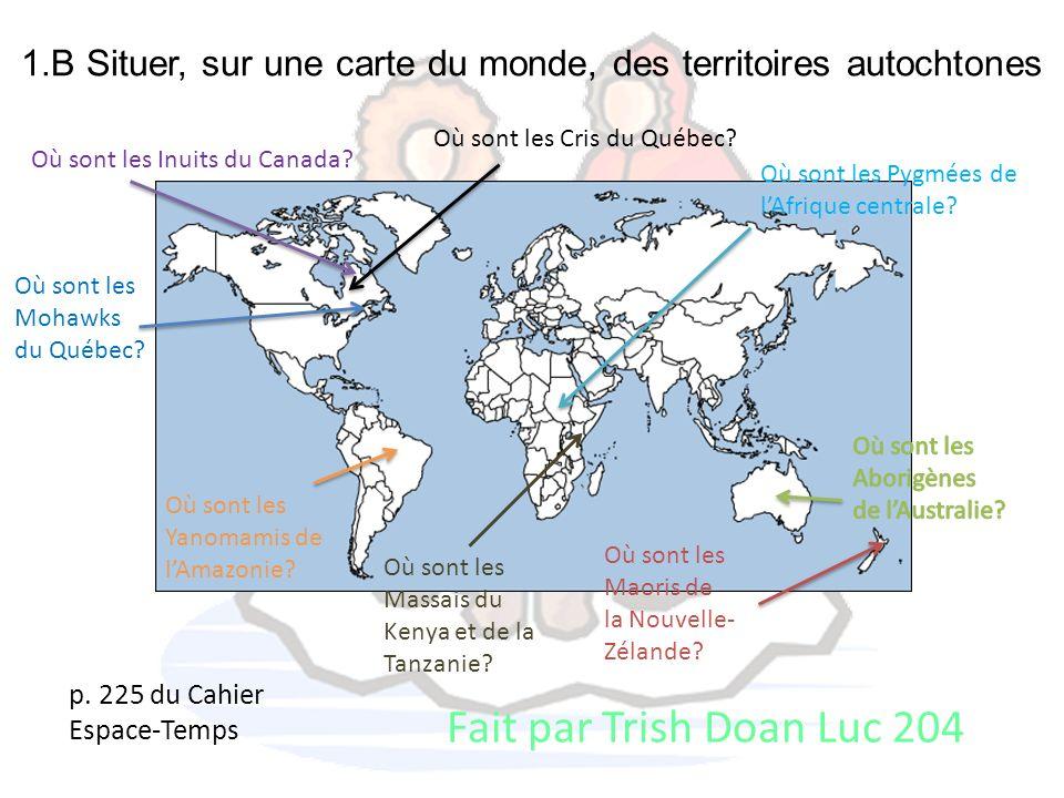 1.B Situer, sur une carte du monde, des territoires autochtones Fait par Trish Doan Luc 204 Où sont les Inuits du Canada? Où sont les Cris du Québec?