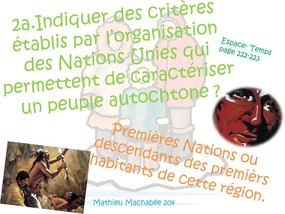 2a.Indiquer des critères établis par lorganisation des Nations Unies qui permettent de caractériser un peuple autochtone ? Premières Nations ou descen