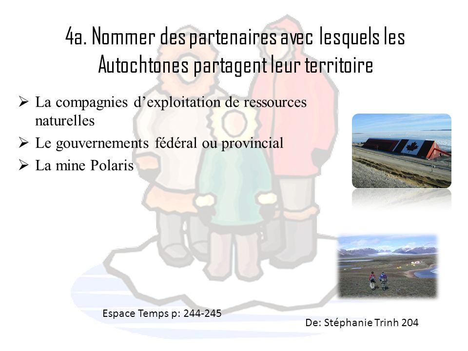 4a. Nommer des partenaires avec lesquels les Autochtones partagent leur territoire La compagnies dexploitation de ressources naturelles Le gouvernemen