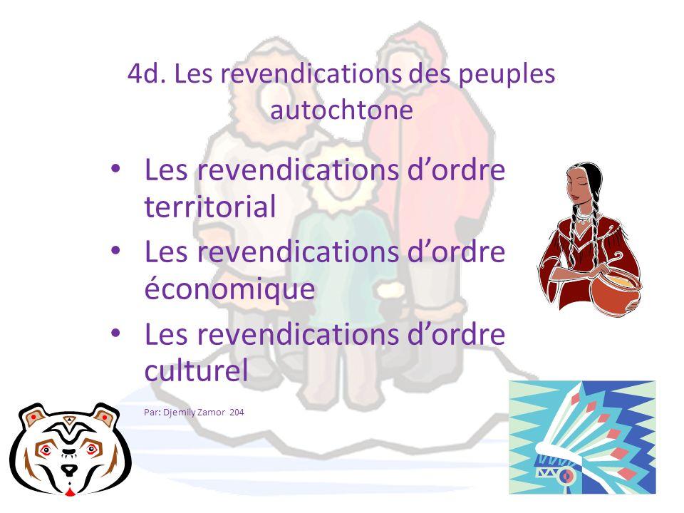 4d. Les revendications des peuples autochtone Les revendications dordre territorial Les revendications dordre économique Les revendications dordre cul