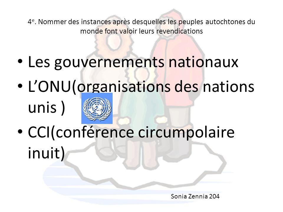 4 e. Nommer des instances après desquelles les peuples autochtones du monde font valoir leurs revendications Les gouvernements nationaux LONU(organisa