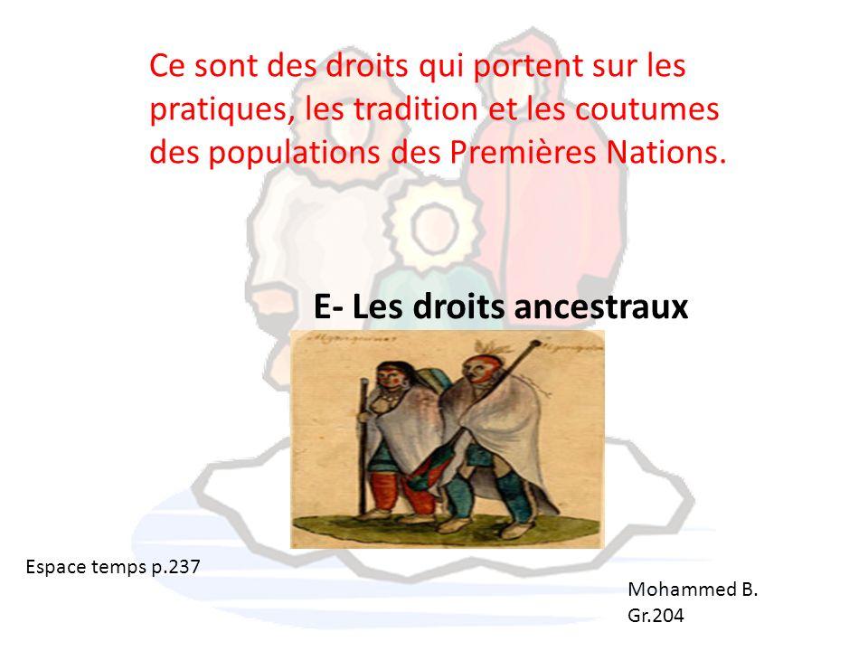 Ce sont des droits qui portent sur les pratiques, les tradition et les coutumes des populations des Premières Nations. E- Les droits ancestraux Espace