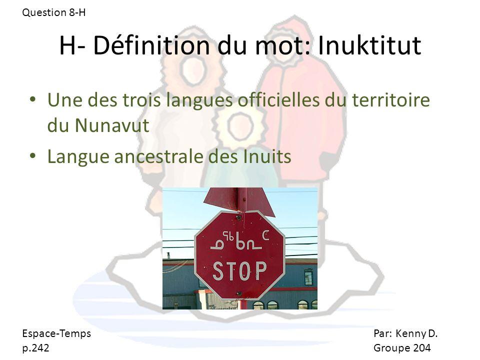 H- Définition du mot: Inuktitut Une des trois langues officielles du territoire du Nunavut Langue ancestrale des Inuits Par: Kenny D. Groupe 204 Espac