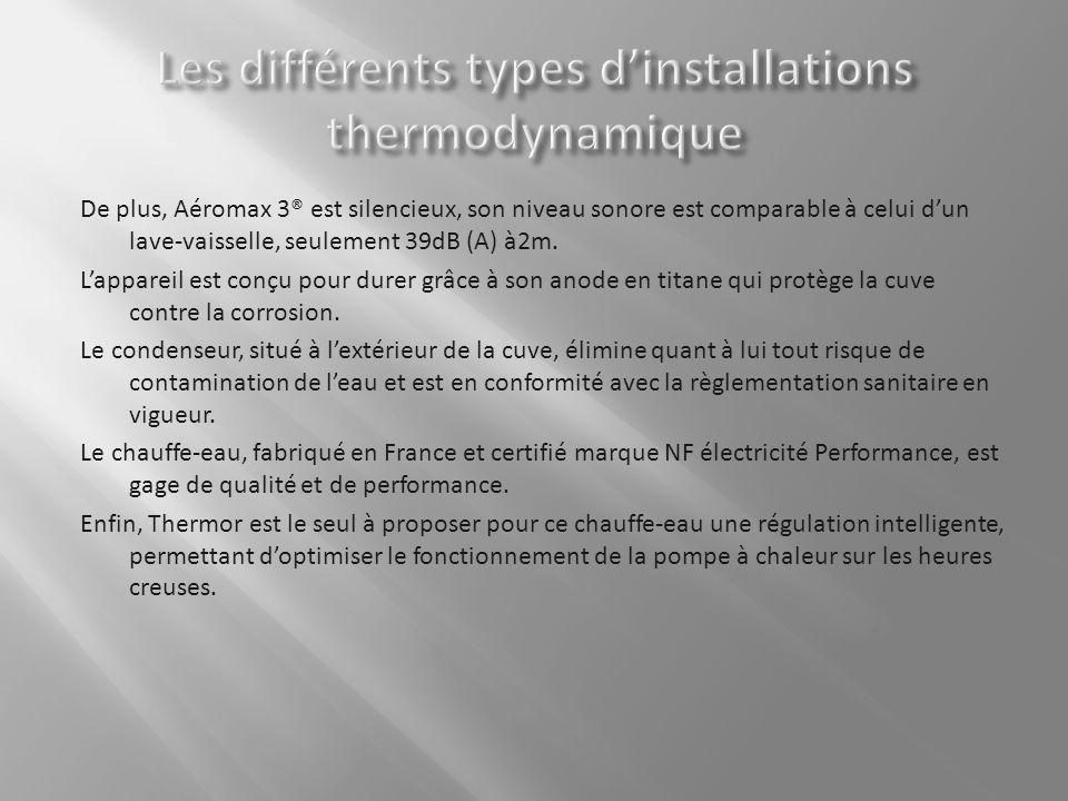 De plus, Aéromax 3® est silencieux, son niveau sonore est comparable à celui dun lave-vaisselle, seulement 39dB (A) à2m.