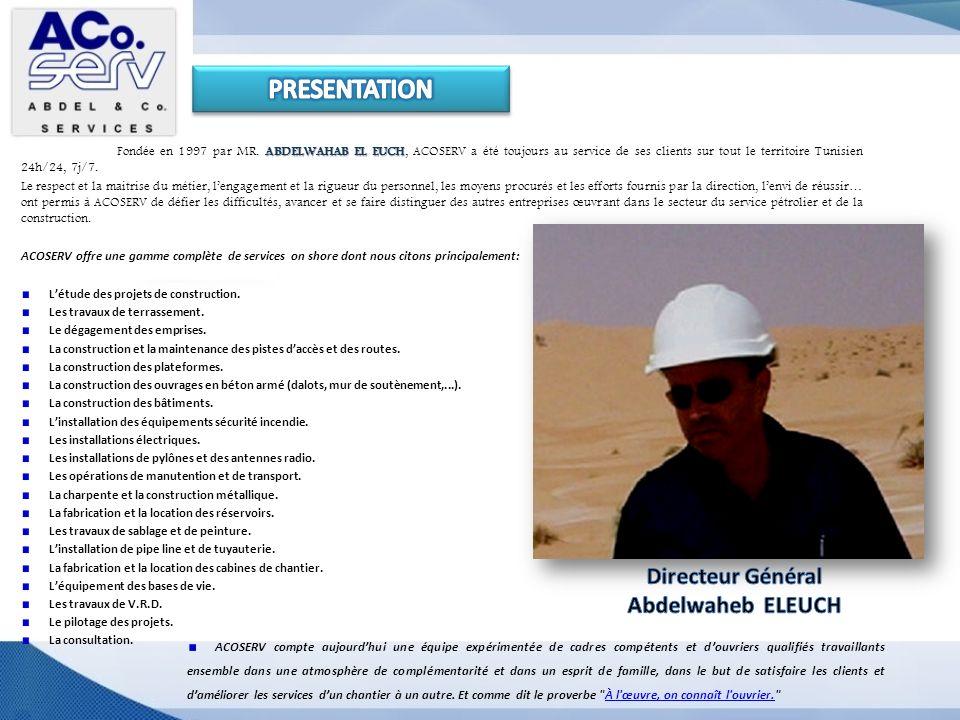ABDELWAHAB EL EUCH Fondée en 1997 par MR. ABDELWAHAB EL EUCH, ACOSERV a été toujours au service de ses clients sur tout le territoire Tunisien 24h/24,