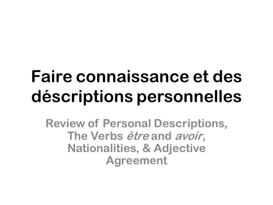 Faire connaissance et des déscriptions personnelles Review of Personal Descriptions, The Verbs être and avoir, Nationalities, & Adjective Agreement
