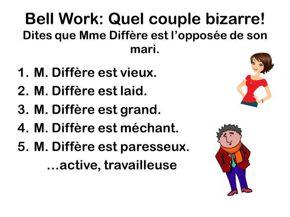 Bell Work: Quel couple bizarre! Dites que Mme Diffère est lopposée de son mari. 1.M. Diffère est vieux. 2.M. Diffère est laid. 3.M. Diffère est grand.