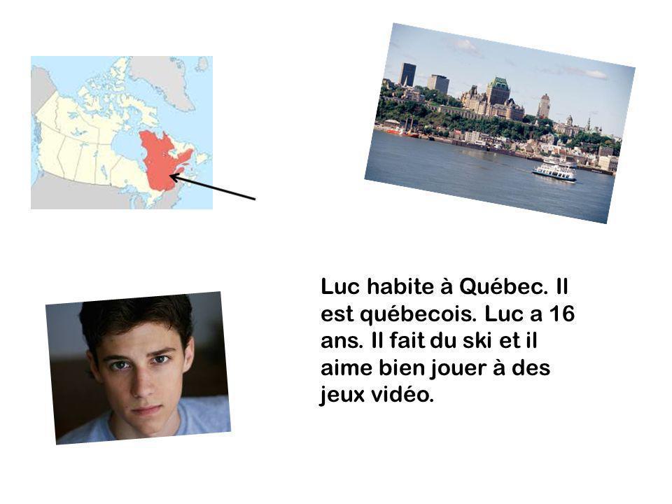 Luc habite à Québec. Il est québecois. Luc a 16 ans. Il fait du ski et il aime bien jouer à des jeux vidéo.