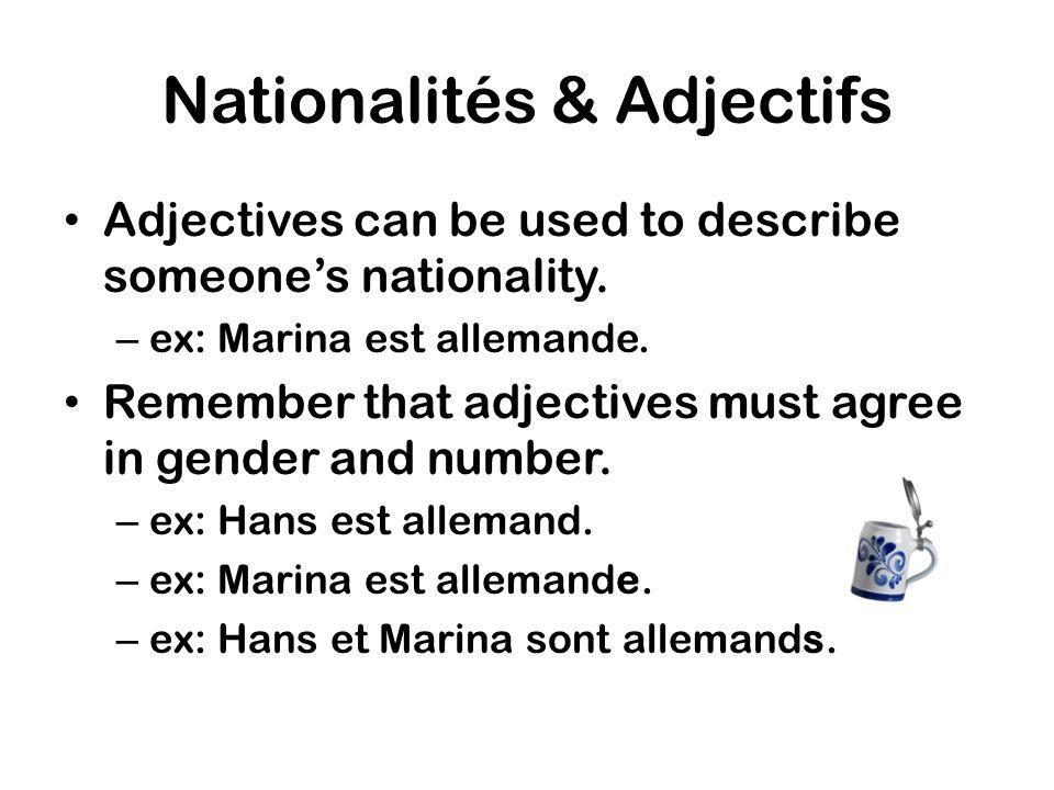 Nationalités & Adjectifs Adjectives can be used to describe someones nationality.