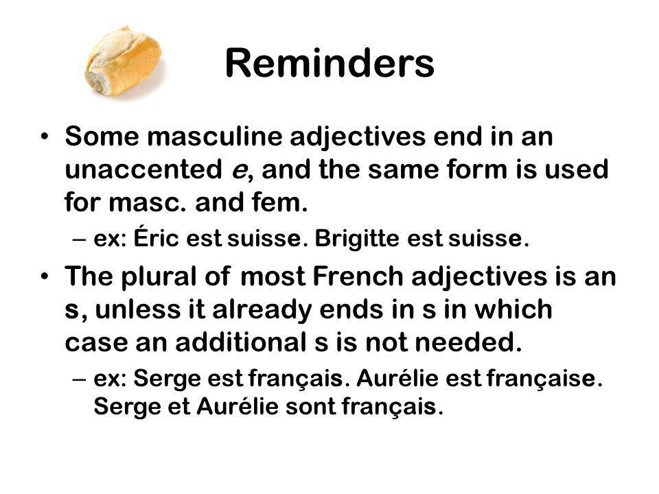 Reminders Some masculine adjectives end in an unaccented e, and the same form is used for masc.