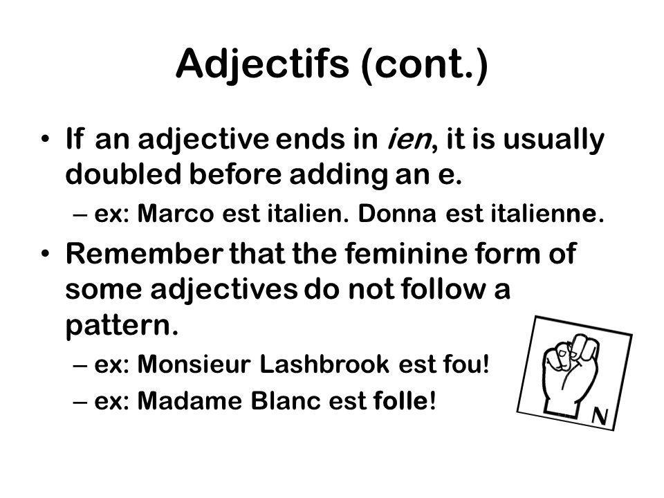 Adjectifs (cont.) If an adjective ends in ien, it is usually doubled before adding an e.