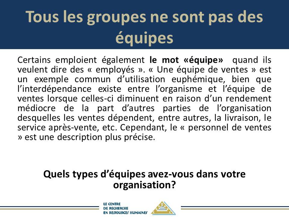 Tous les groupes ne sont pas des équipes Certains emploient également le mot «équipe» quand ils veulent dire des « employés ».