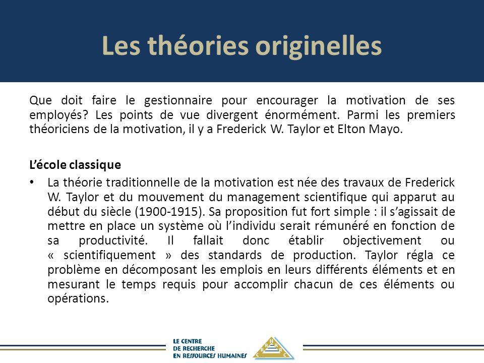 Les théories originelles Que doit faire le gestionnaire pour encourager la motivation de ses employés.