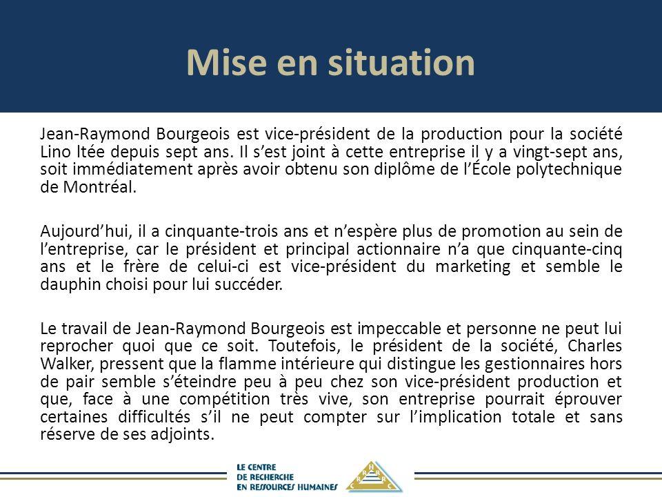 Mise en situation Jean-Raymond Bourgeois est vice-président de la production pour la société Lino ltée depuis sept ans.