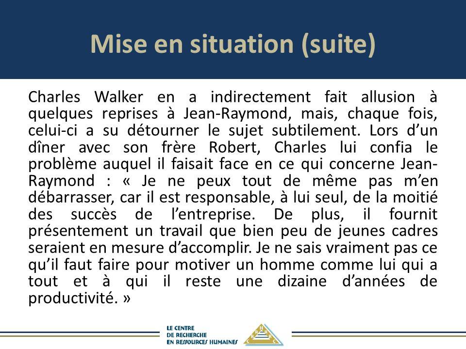 Mise en situation (suite) Charles Walker en a indirectement fait allusion à quelques reprises à Jean-Raymond, mais, chaque fois, celui-ci a su détourner le sujet subtilement.