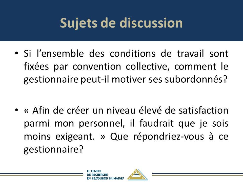 Sujets de discussion Si lensemble des conditions de travail sont fixées par convention collective, comment le gestionnaire peut-il motiver ses subordonnés.