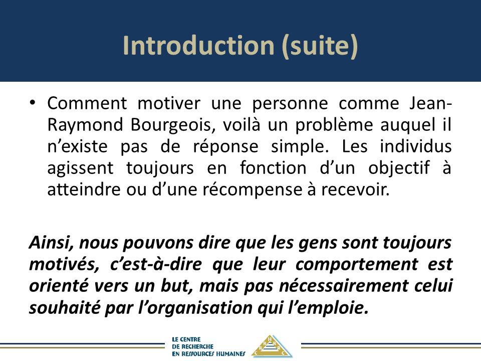 Introduction (suite) Comment motiver une personne comme Jean- Raymond Bourgeois, voilà un problème auquel il nexiste pas de réponse simple.