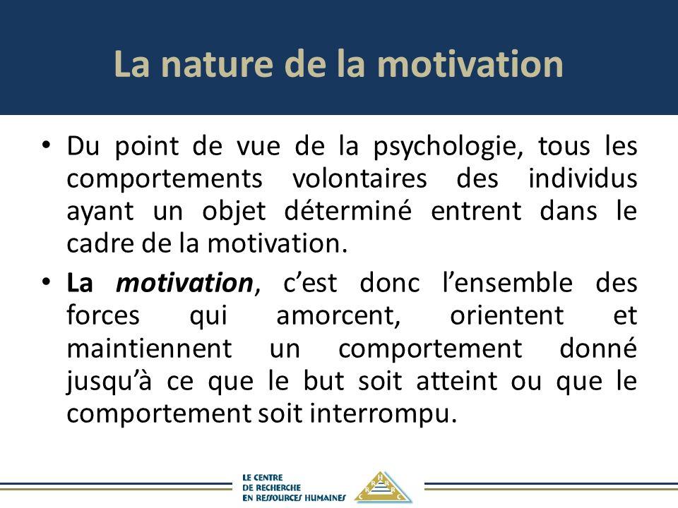 La nature de la motivation Du point de vue de la psychologie, tous les comportements volontaires des individus ayant un objet déterminé entrent dans le cadre de la motivation.