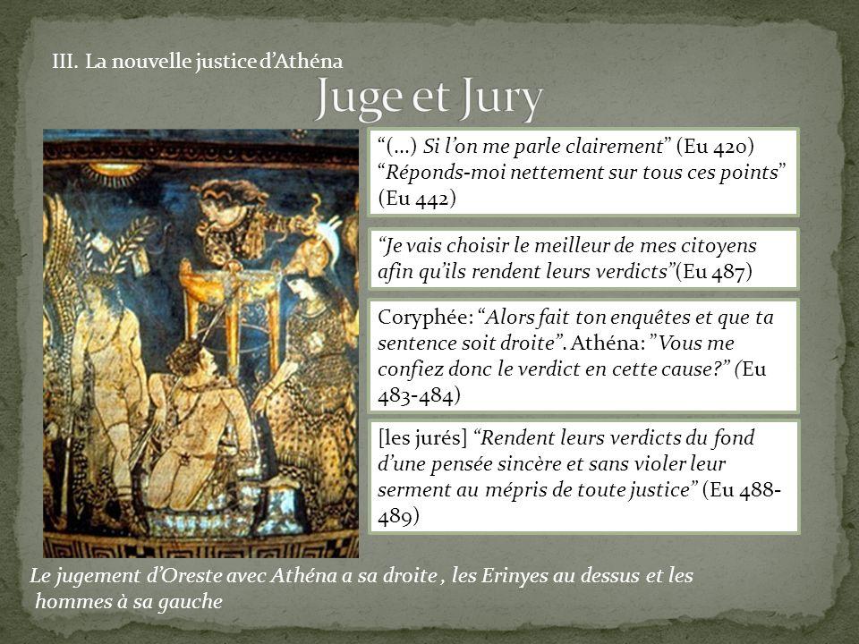 III. La nouvelle justice dAthéna Le jugement dOreste avec Athéna a sa droite, les Erinyes au dessus et les hommes à sa gauche (...) Si lon me parle cl