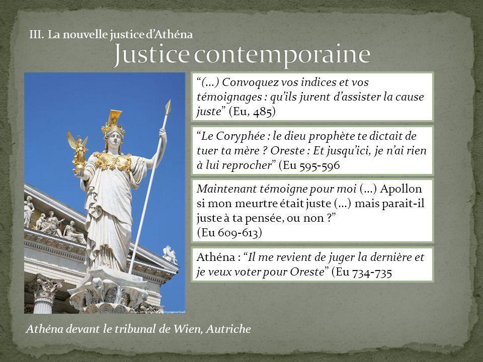 III. La nouvelle justice dAthéna Athéna devant le tribunal de Wien, Autriche (...) Convoquez vos indices et vos témoignages : quils jurent dassister l