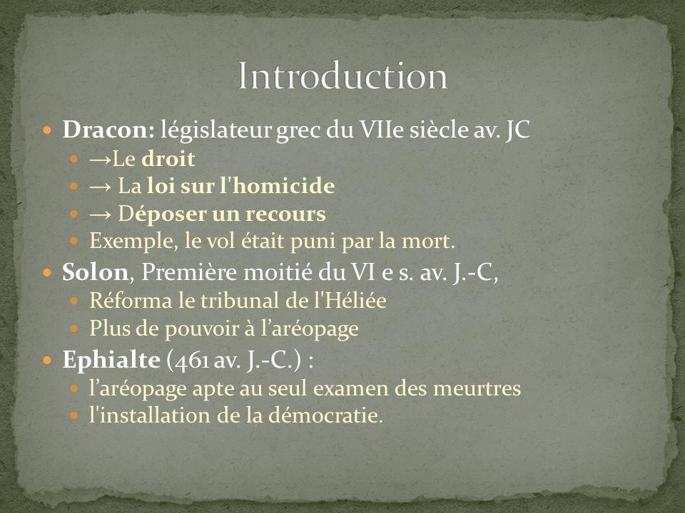Dracon: législateur grec du VIIe siècle av. JC Le droit La loi sur l'homicide Déposer un recours Exemple, le vol était puni par la mort. Solon, Premiè
