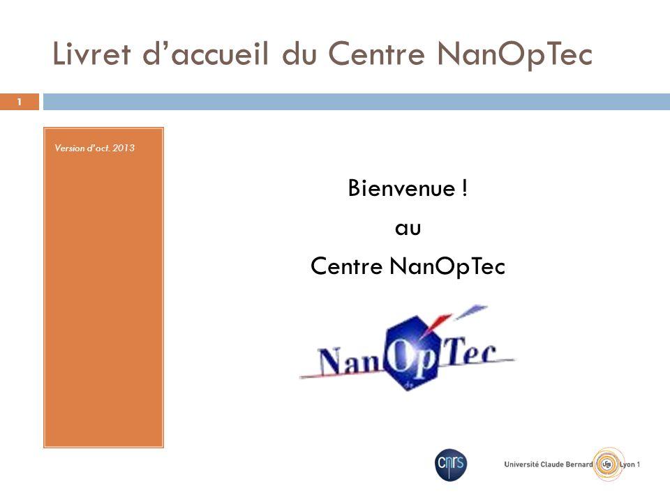 Livret daccueil du Centre NanOpTec Version doct. 2013 Bienvenue ! au Centre NanOpTec 1