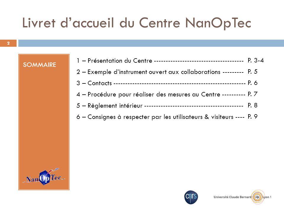 Livret daccueil du Centre NanOpTec SOMMAIRE 1 – Présentation du Centre -------------------------------------- 2 – Exemple dinstrument ouvert aux colla