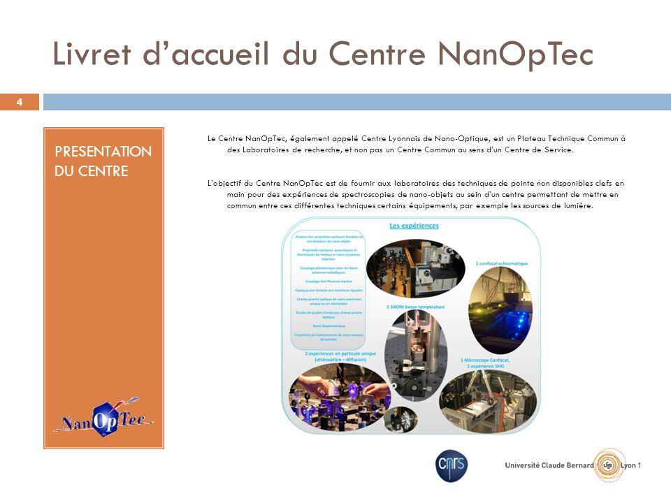 Livret daccueil du Centre NanOpTec PRESENTATION DU CENTRE Le Centre NanOpTec, également appelé Centre Lyonnais de Nano-Optique, est un Plateau Techniq