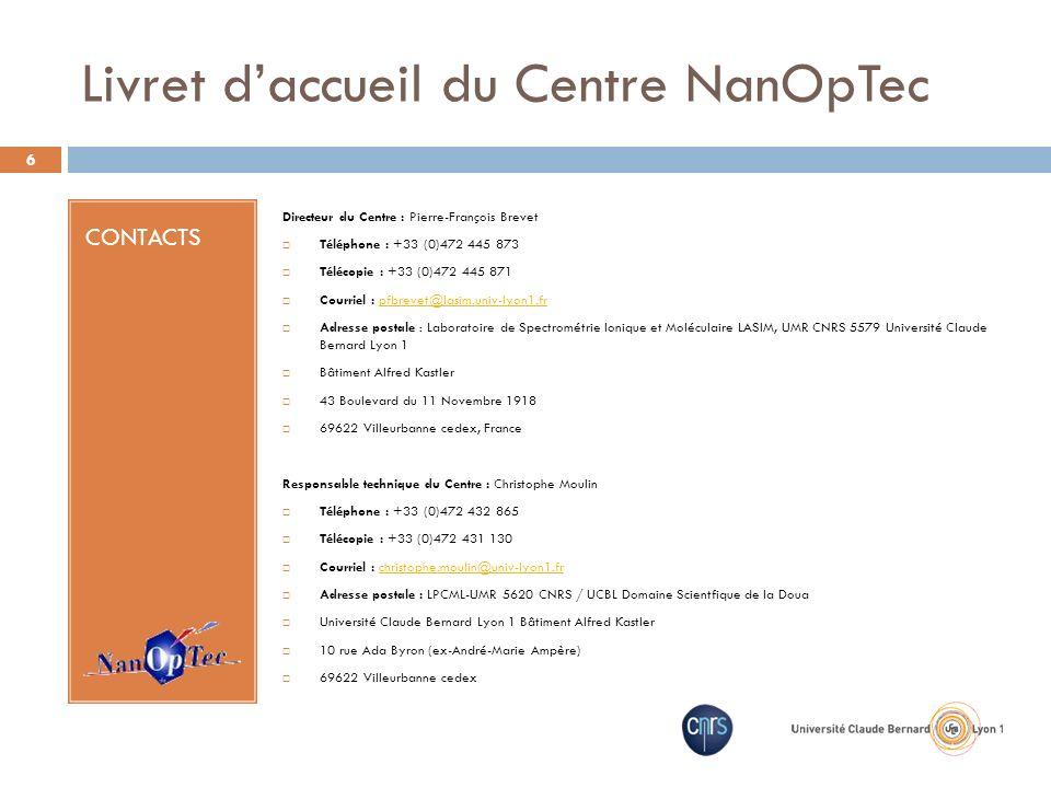 Livret daccueil du Centre NanOpTec CONTACTS Directeur du Centre : Pierre-François Brevet Téléphone : +33 (0)472 445 873 Télécopie : +33 (0)472 445 871