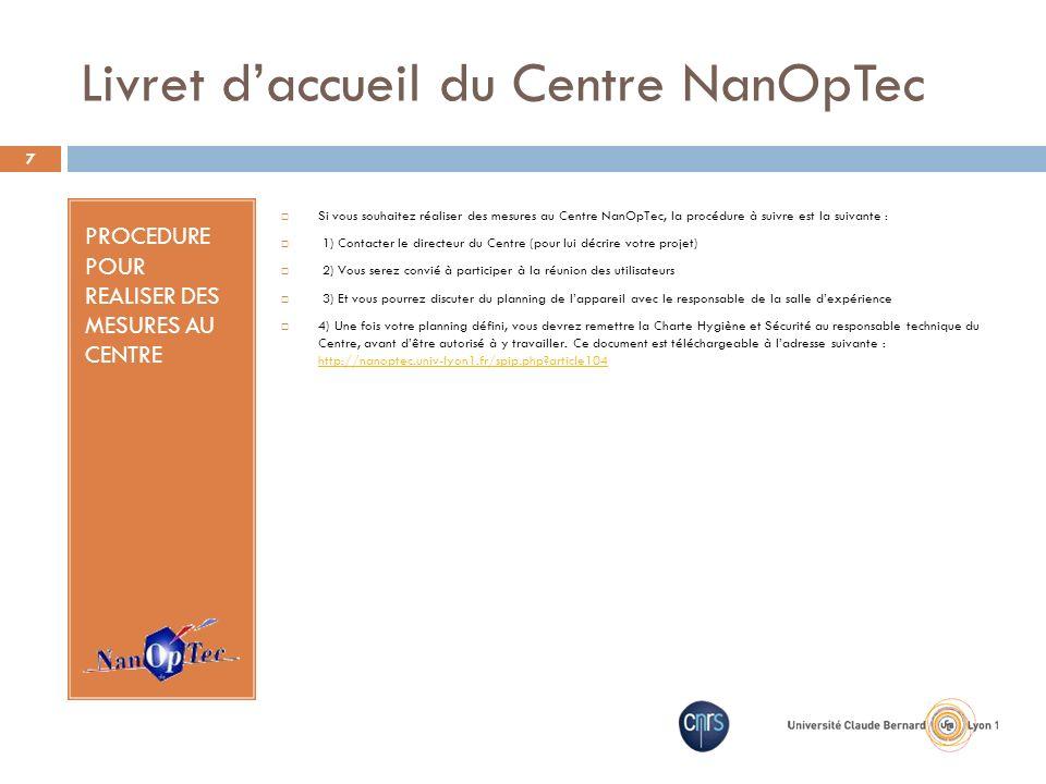 Livret daccueil du Centre NanOpTec PROCEDURE POUR REALISER DES MESURES AU CENTRE Si vous souhaitez réaliser des mesures au Centre NanOpTec, la procédu