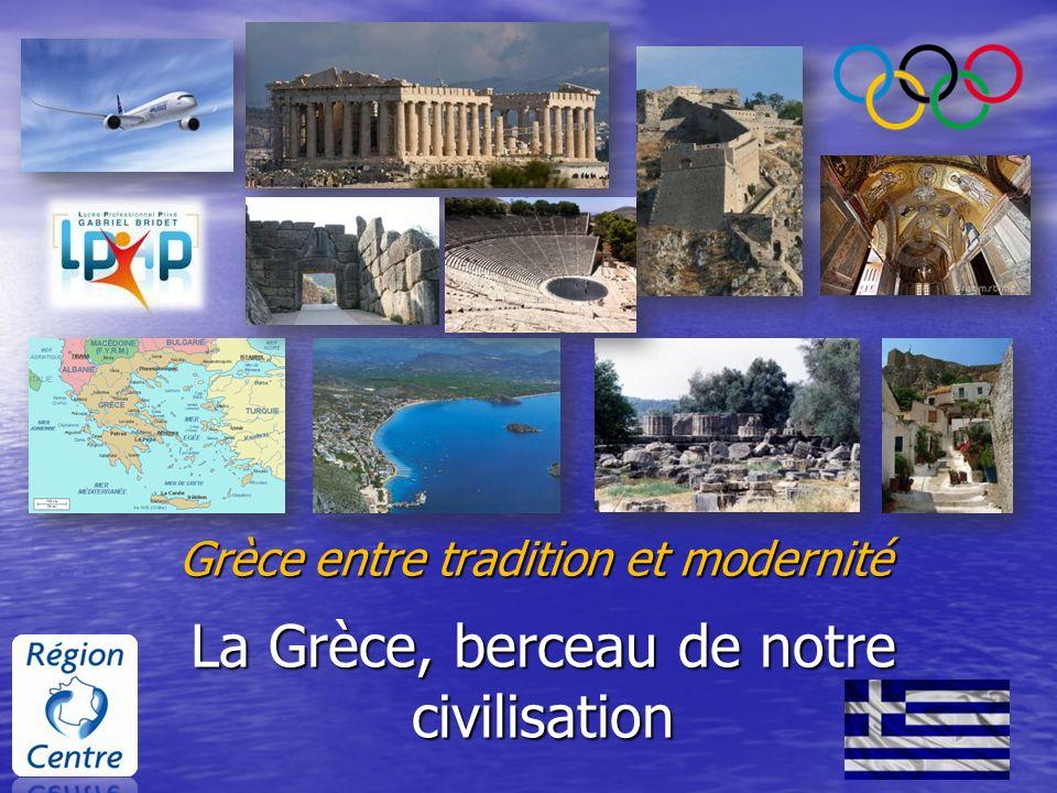 La Grèce, berceau de notre civilisation Grèce entre tradition et modernité