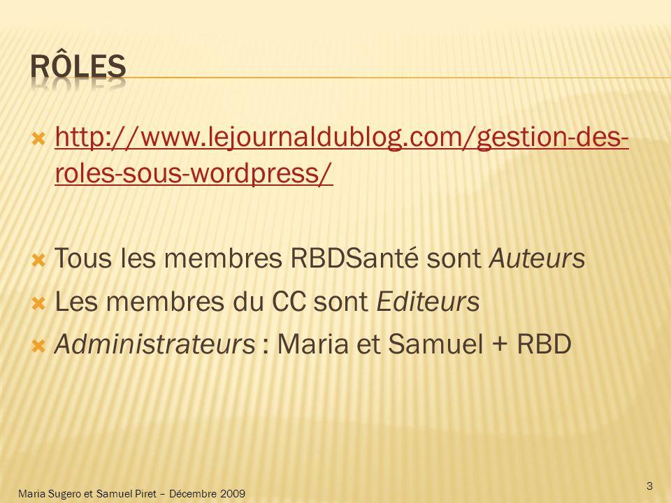 Maria Sugero et Samuel Piret – Décembre 2009 http://www.lejournaldublog.com/gestion-des- roles-sous-wordpress/ Tous les membres RBDSanté sont Auteurs