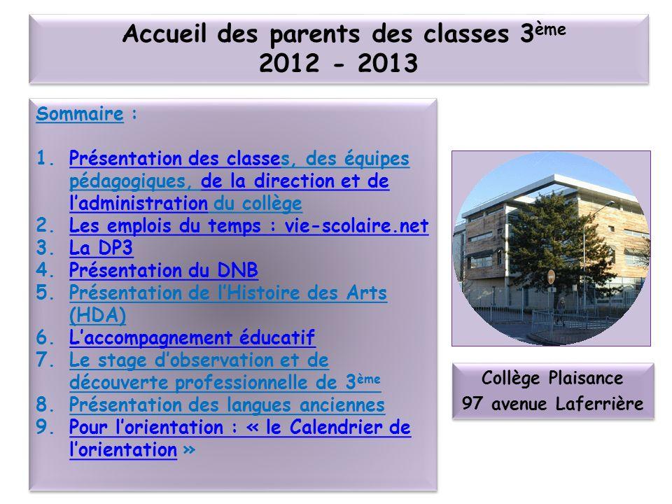 Accueil des parents des classes 3 ème 2012 - 2013 Sommaire : 1.Présentation des classes, des équipes pédagogiques, de la direction et de ladministrati