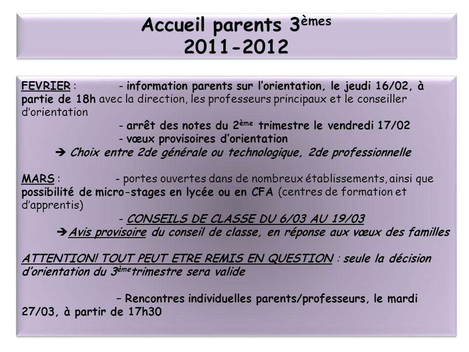 Accueil parents 3 èmes 2011-2012 FEVRIER : - information parents sur lorientation, le jeudi 16/02, à partie de 18h avec la direction, les professeurs