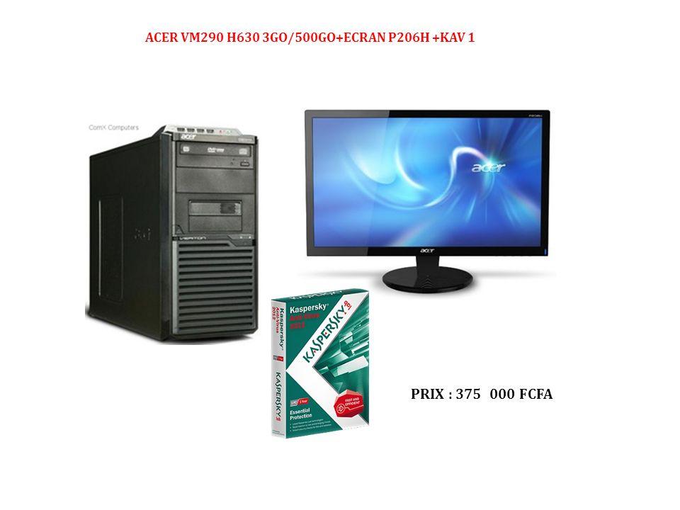 ACER VM290 H630 3GO/500GO+ECRAN P206H +KAV 1 PRIX : 375 000 FCFA