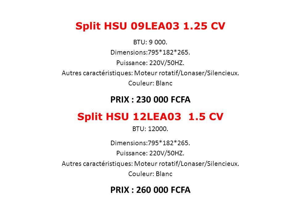Split HSU 09LEA03 1.25 CV BTU: 9 000. Dimensions:795*182*265. Puissance: 220V/50HZ. Autres caractéristiques: Moteur rotatif/Lonaser/Silencieux. Couleu