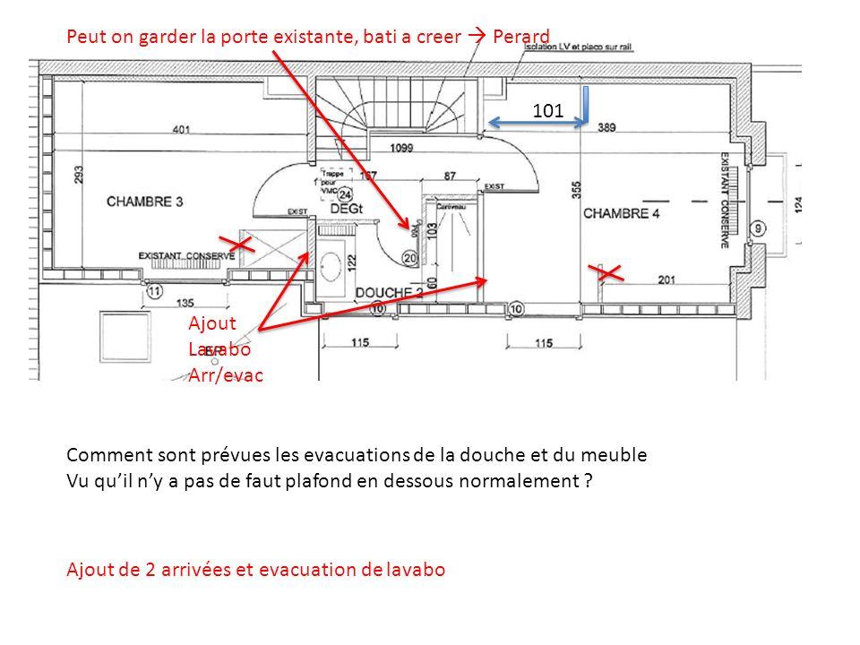 Ajout Lavabo Arr/evac 101 Comment sont prévues les evacuations de la douche et du meuble Vu quil ny a pas de faut plafond en dessous normalement ? Ajo