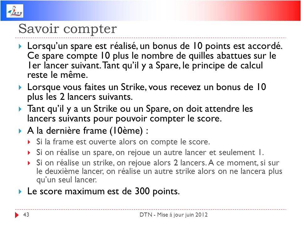 Savoir compter DTN - Mise à jour juin 201243 Lorsquun spare est réalisé, un bonus de 10 points est accordé. Ce spare compte 10 plus le nombre de quill