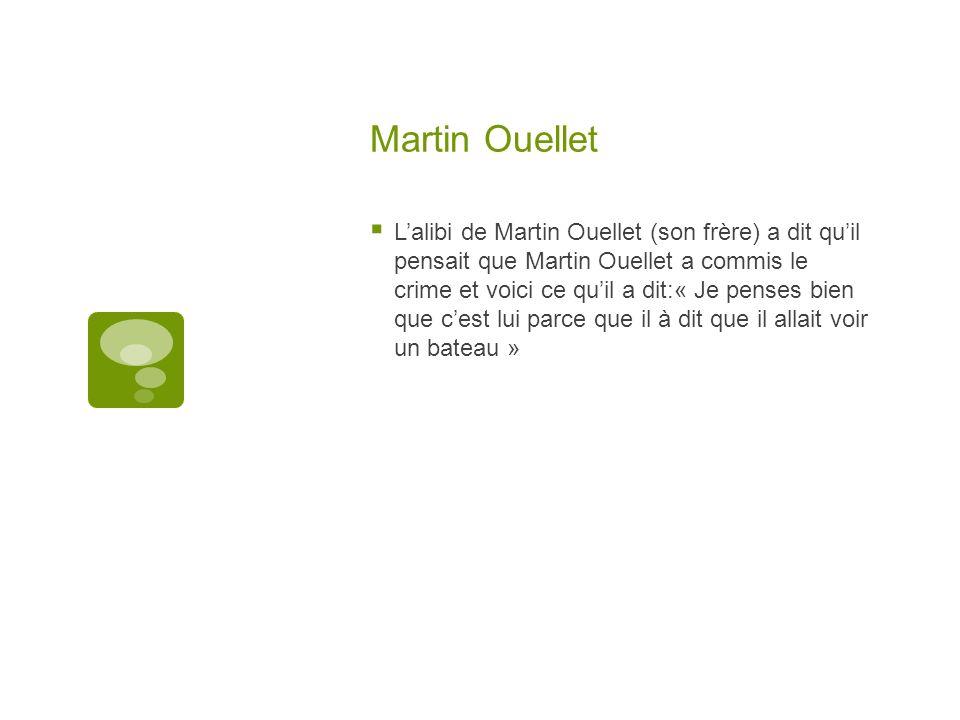 Martin Ouellet Lalibi de Martin Ouellet (son frère) a dit quil pensait que Martin Ouellet a commis le crime et voici ce quil a dit:« Je penses bien qu