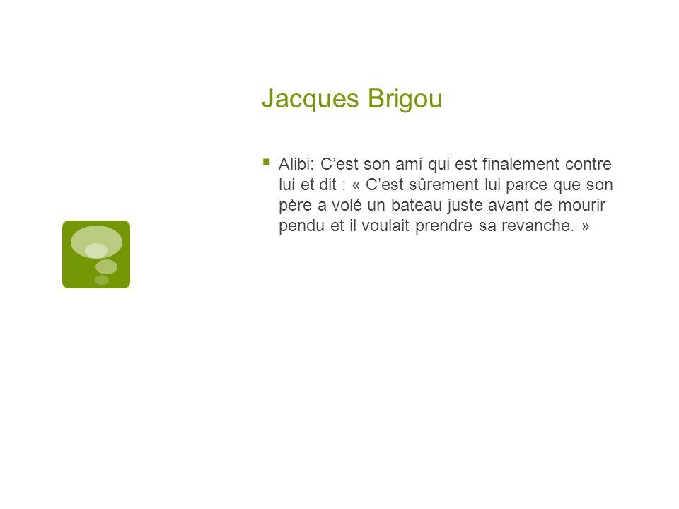 Jacques Brigou Alibi: Cest son ami qui est finalement contre lui et dit : « Cest sûrement lui parce que son père a volé un bateau juste avant de mouri